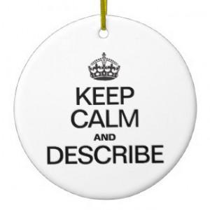 keep_calm_and_describe_ornament-r2034d17569224c889f2111a22ecbc2a1_x7s2y_8byvr_324